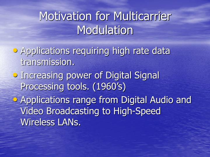 Motivation for Multicarrier Modulation