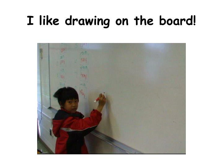 I like drawing on the board!
