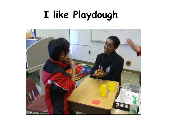 I like Playdough