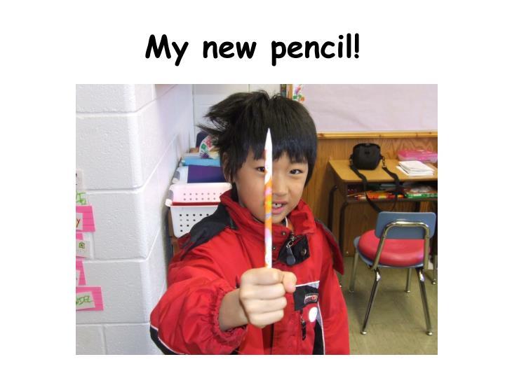 My new pencil!