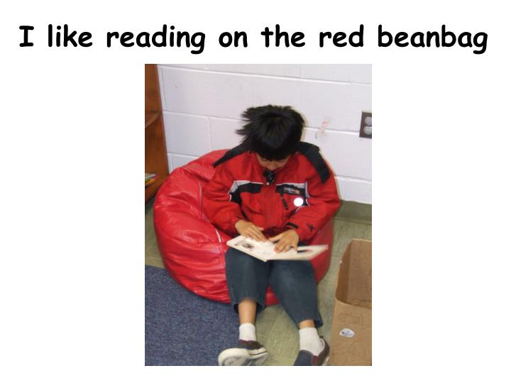 I like reading on the red beanbag