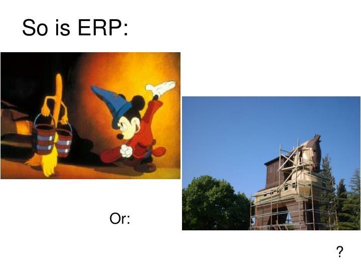 So is ERP: