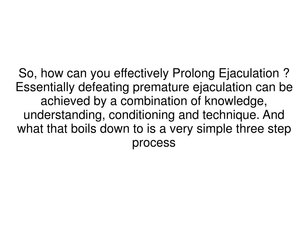 So, how can you effectively Prolong Ejaculation ?