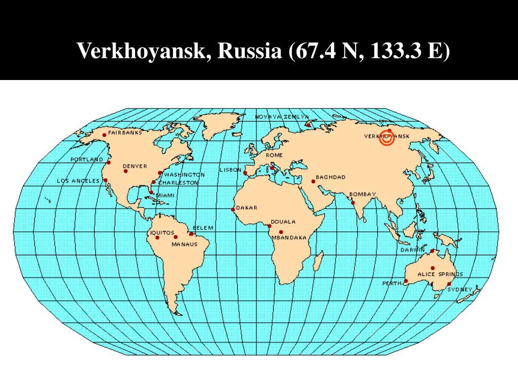 Verkhoyansk, Russia (67.4 N, 133.3 E)
