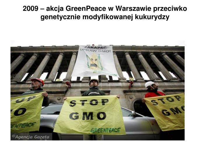 2009 – akcja GreenPeace w Warszawie przeciwko genetycznie modyfikowanej kukurydzy