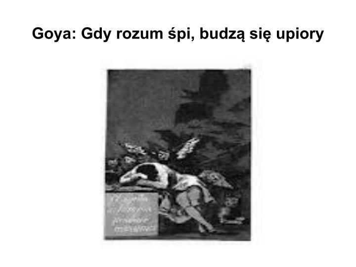 Goya: Gdy rozum śpi, budzą się upiory