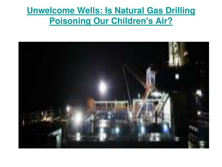 Unwelcome Wells: Is Natural Gas Drilling Poisoning Our Children's Air?