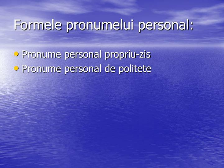 Formele pronumelui personal: