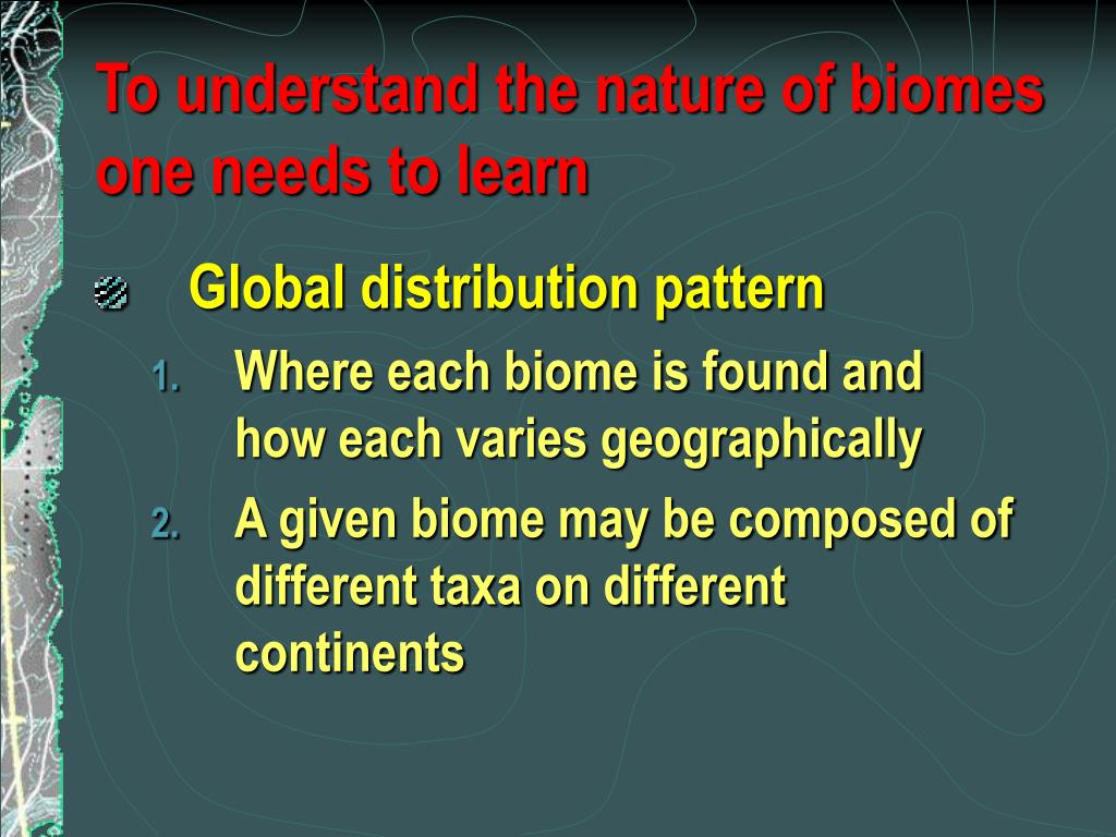 To understand the nature of biomes one needs to learn