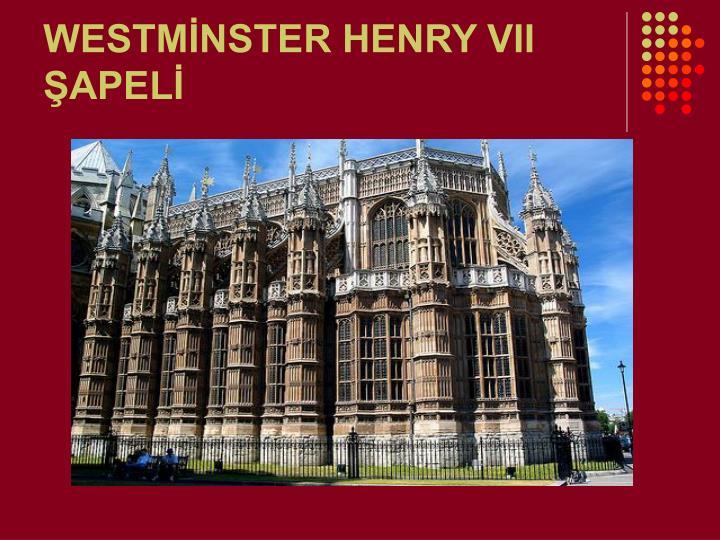 WESTMİNSTER HENRY VII ŞAPELİ