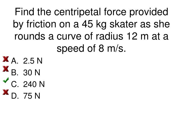 Find the centripetal force provided by friction on a 45 kg skater as she