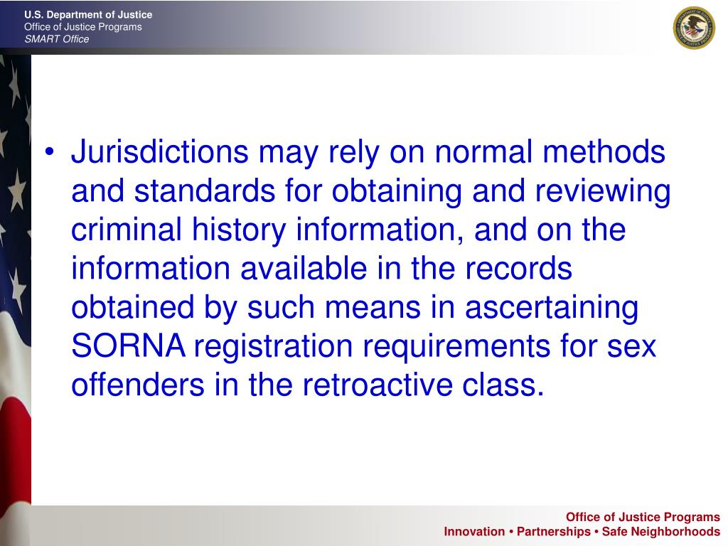 Jurisdictions may rely on normal methods and standards for obtaining and reviewing criminal history information, and on the information available in the records obtained by such means in ascertaining SORNA registration requirements for sex offenders in the retroactive class.