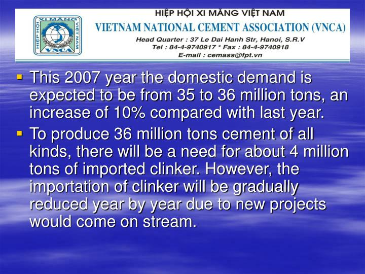 This 2007 year the domestic demand is expected to be from 35 to 36 million tons, an increase of 10% compared with last year.