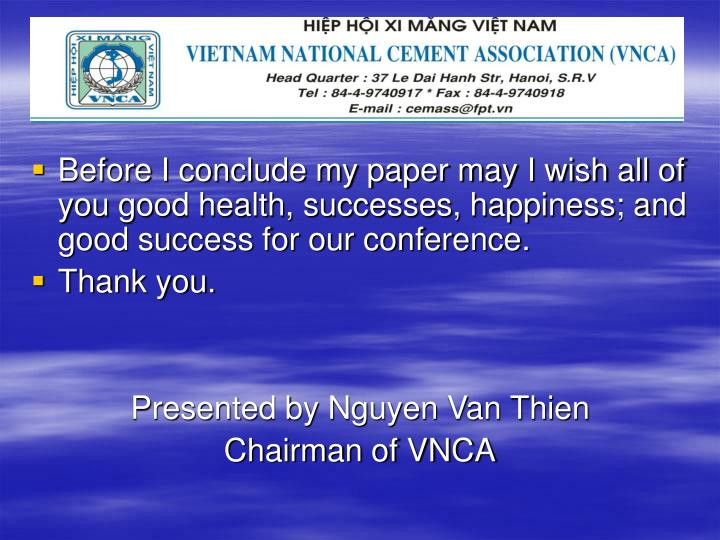Before I conclude my paper may I wish all of you good health, successes, happiness; and good success for our conference.
