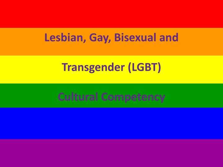 Lesbian gay bisexual and transgender lgbt cultural competency