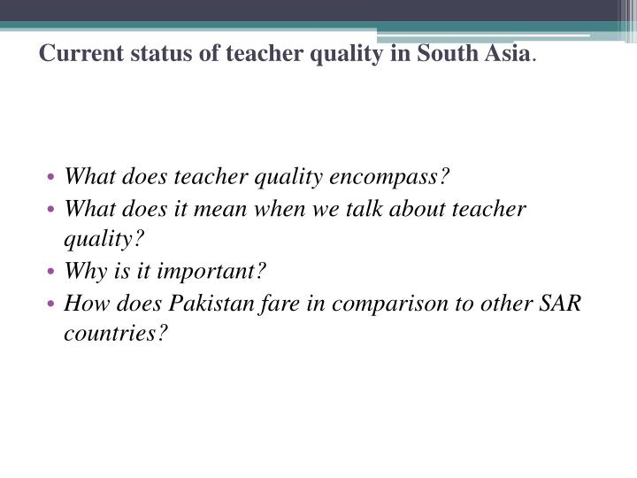 Current status of teacher quality in South Asia