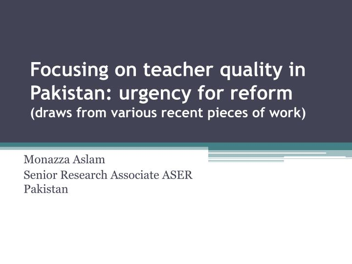 Focusing on teacher quality in pakistan urgency for reform draws from various recent pieces of work