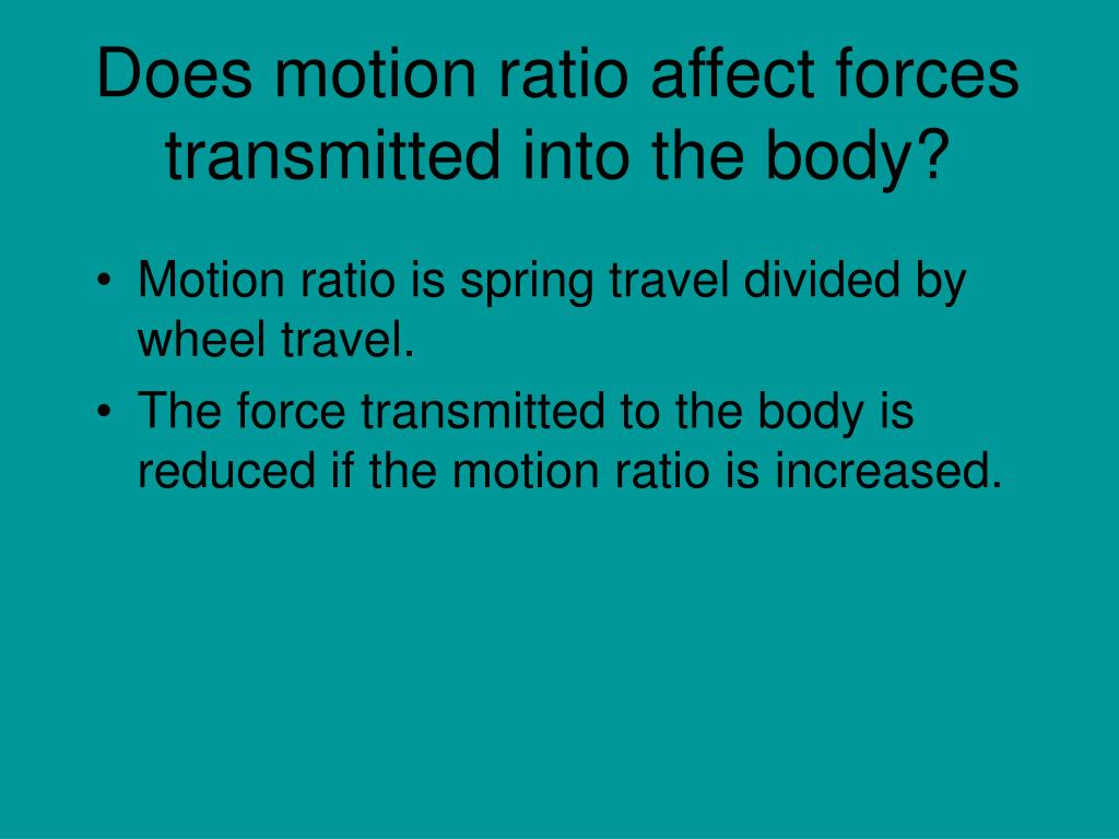 Does motion ratio affect forces transmitted into the body?
