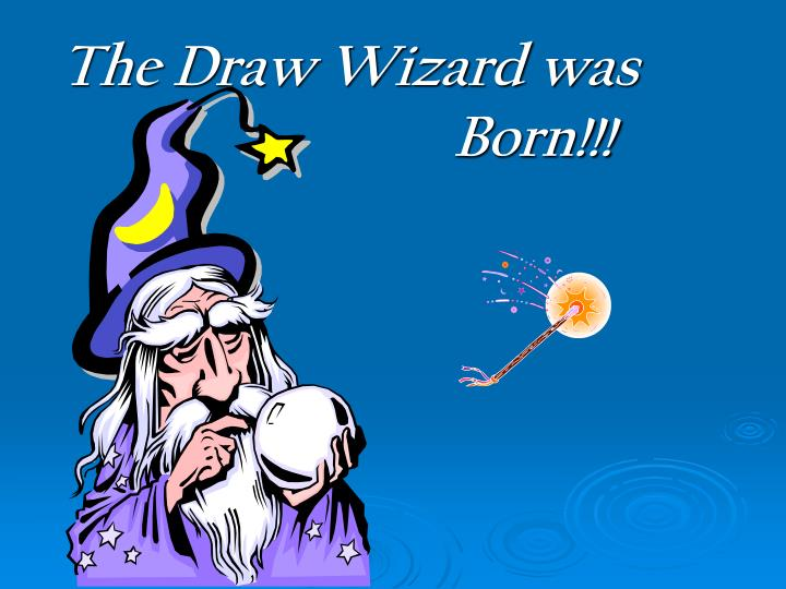 The Draw Wizard was      					Born!!!