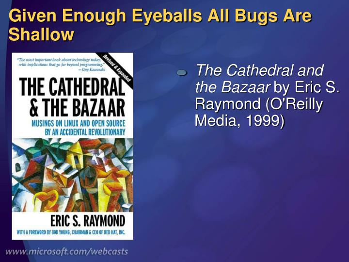 Given enough eyeballs all bugs are shallow