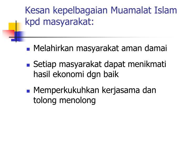 Kesan kepelbagaian Muamalat Islam kpd masyarakat: