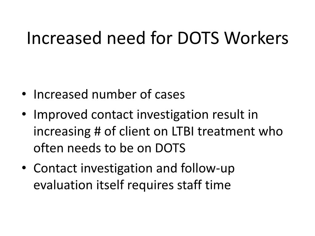 Increased need for DOTS Workers