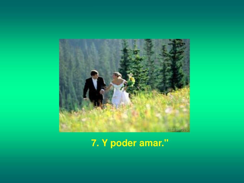 "7. Y poder amar."""