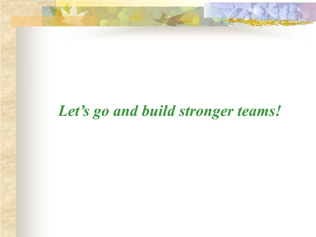 Let's go and build stronger teams!