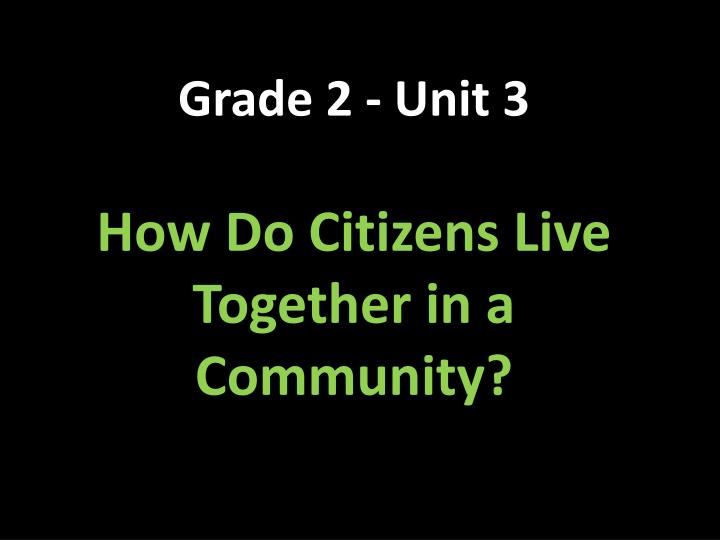 Grade 2 unit 3 how do citizens live together in a community