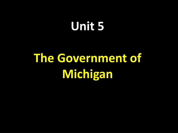 Unit 5 the government of michigan