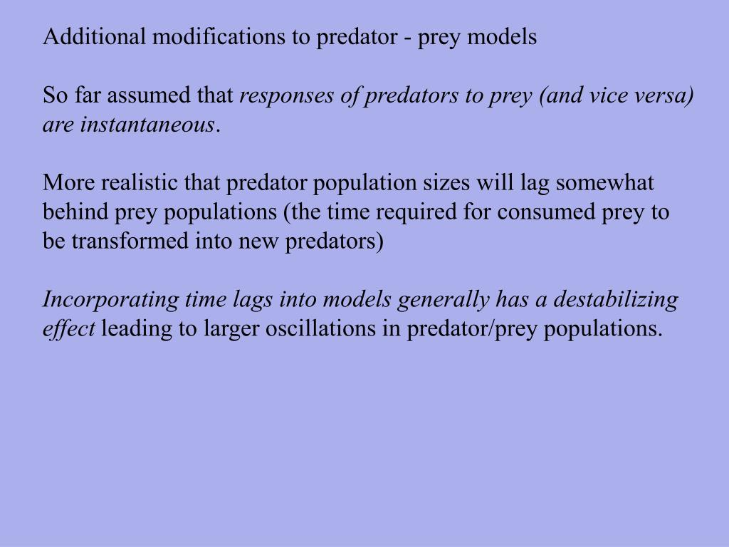 Additional modifications to predator - prey models