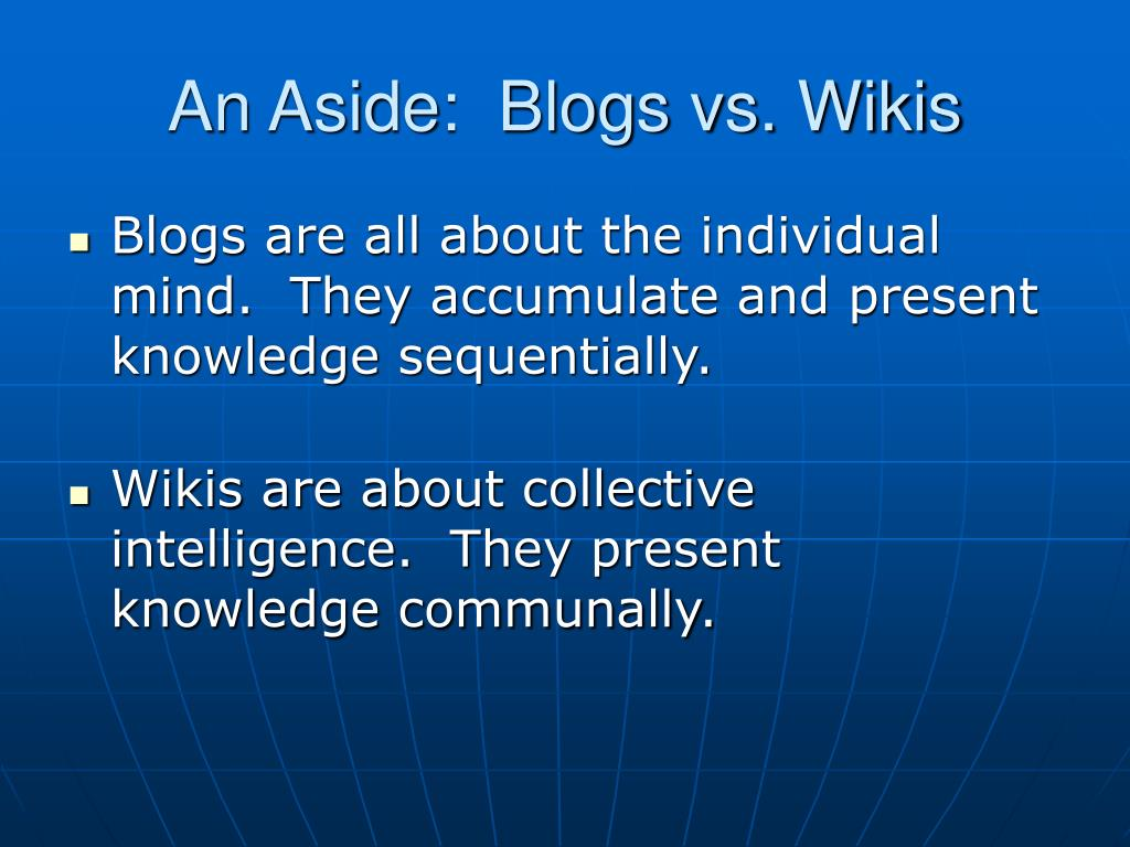 An Aside:  Blogs vs. Wikis