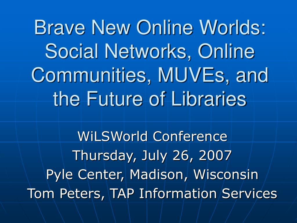 Brave New Online Worlds: