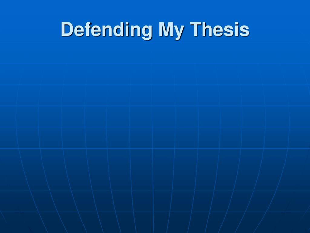 Defending My Thesis
