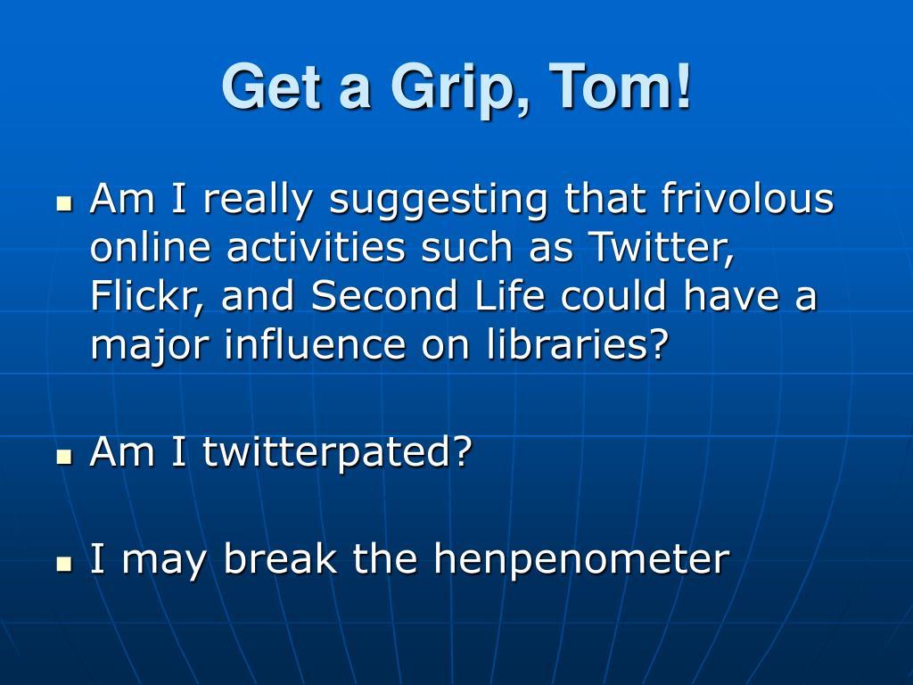 Get a Grip, Tom!