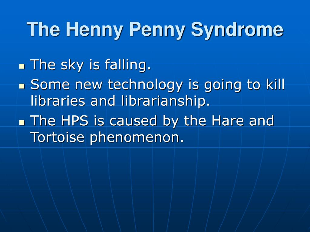 The Henny Penny Syndrome