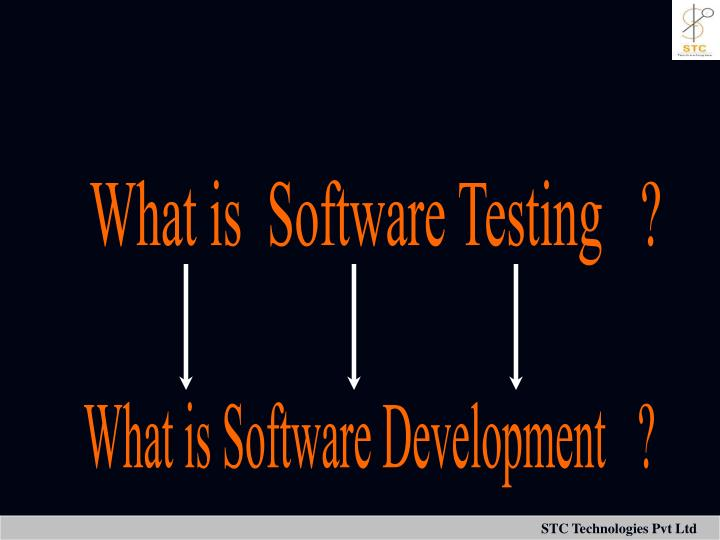 What is  Software Testing   ?
