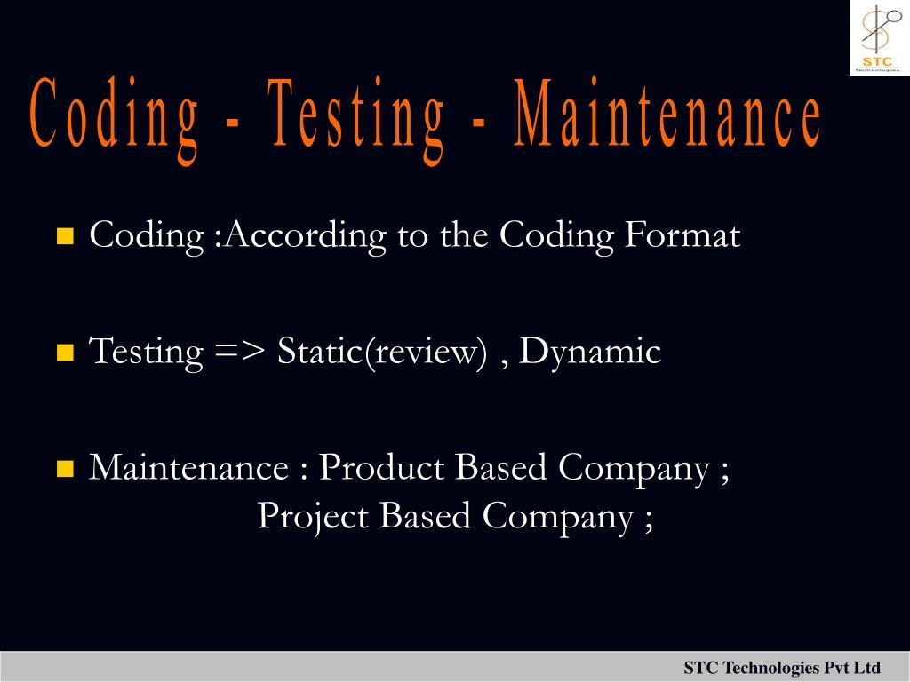 Coding - Testing - Maintenance