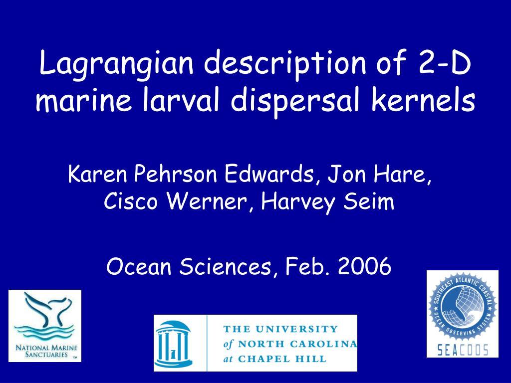 Lagrangian description of 2-D marine larval dispersal kernels