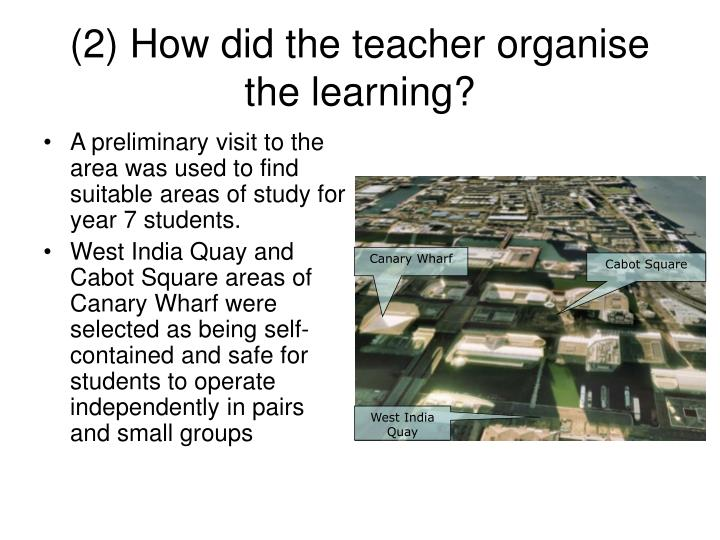 2 how did the teacher organise the learning