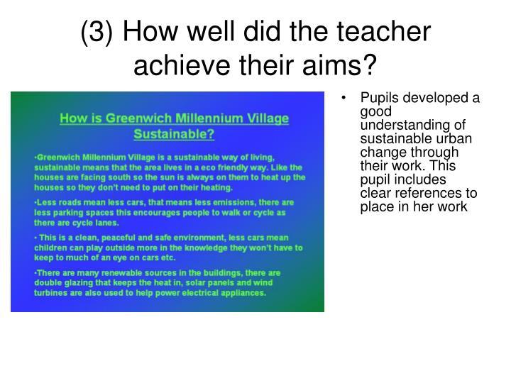 (3) How well did the teacher achieve their aims?