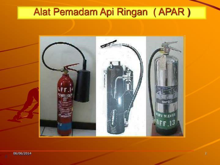 Alat Pemadam Api Ringan  ( APAR )