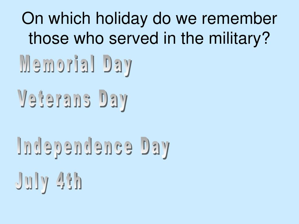 On which holiday do we remember those who served in the military?