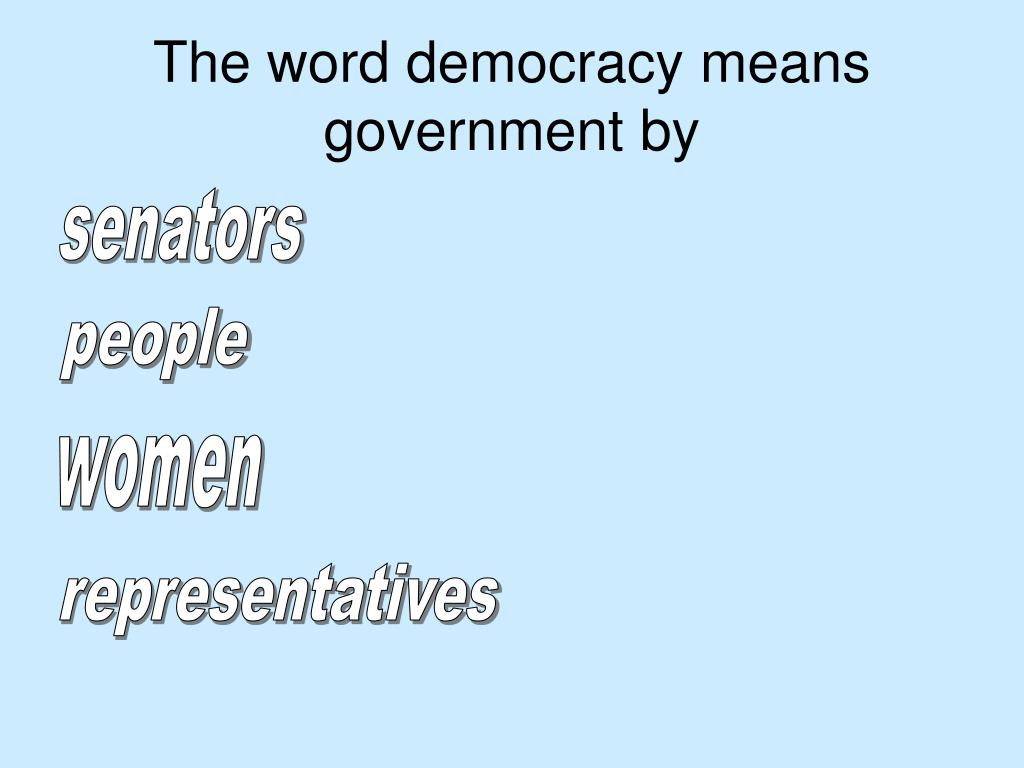 The word democracy means government by