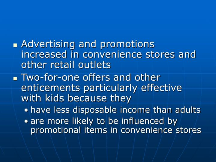 Advertising and promotions increased in convenience stores and other retail outlets