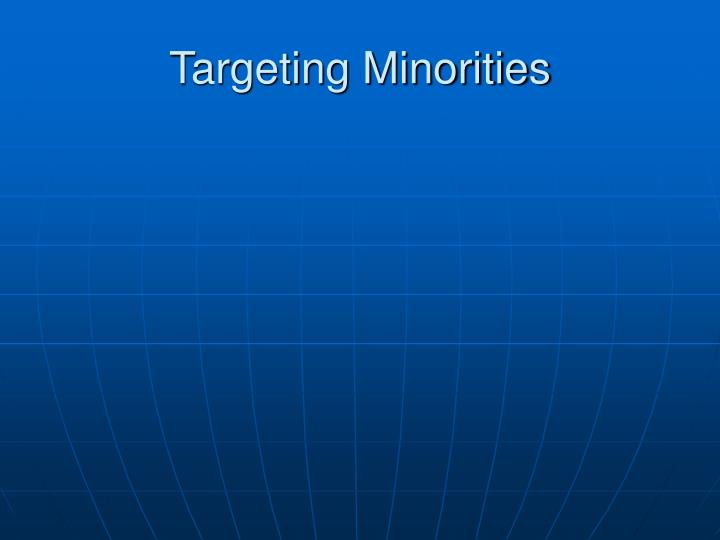 Targeting Minorities