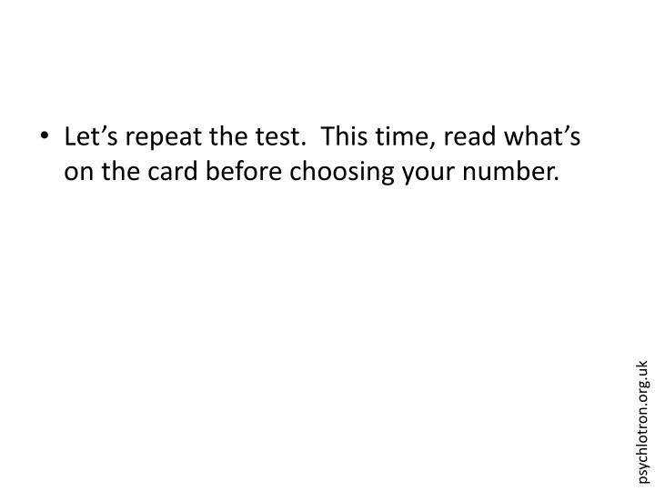 Let's repeat the test.  This time, read what's on the card before choosing your number.
