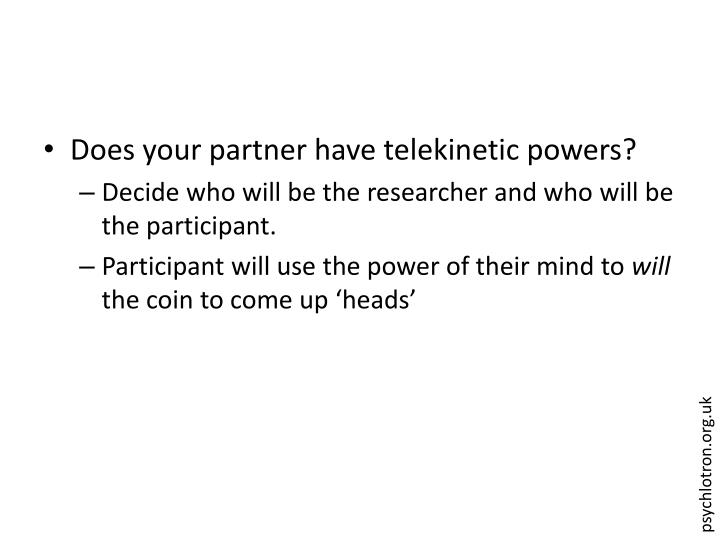 Does your partner have telekinetic powers?