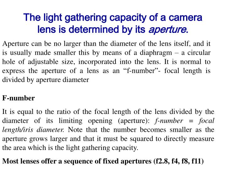The light gathering capacity of a camera lens is determined by its