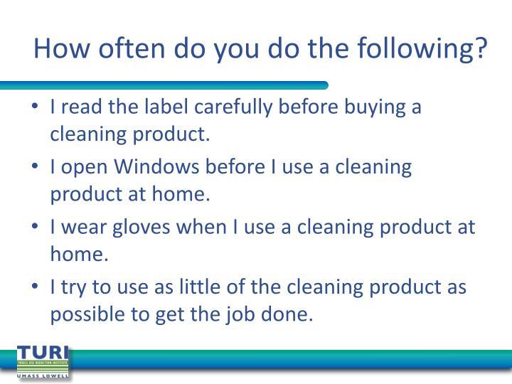How often do you do the following?
